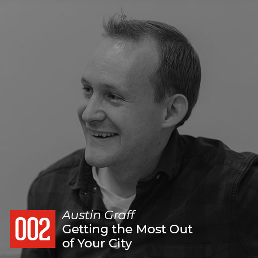 Austin Graff – Getting the Most Out of Your City